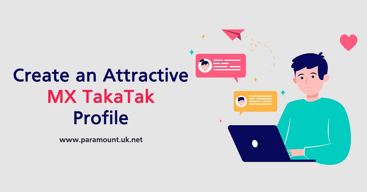 Create an Attractive MX TakaTak Profile